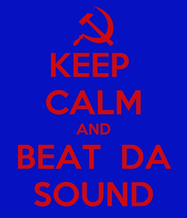 KEEP  CALM AND BEAT  DA SOUND