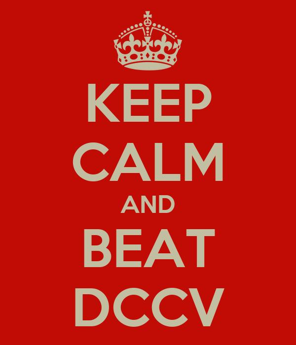 KEEP CALM AND BEAT DCCV