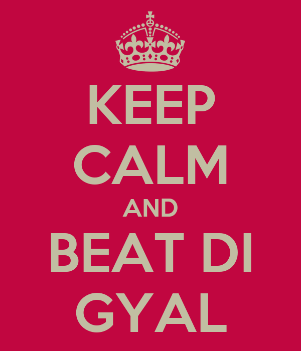 KEEP CALM AND BEAT DI GYAL