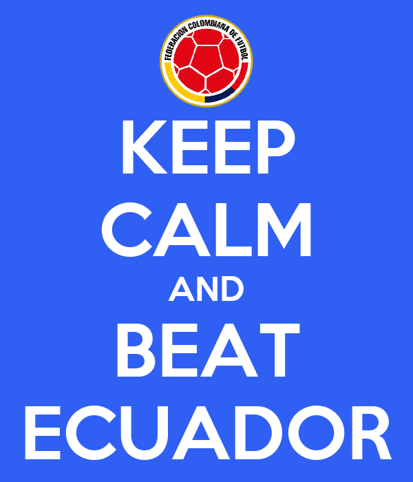 KEEP CALM AND BEAT ECUADOR
