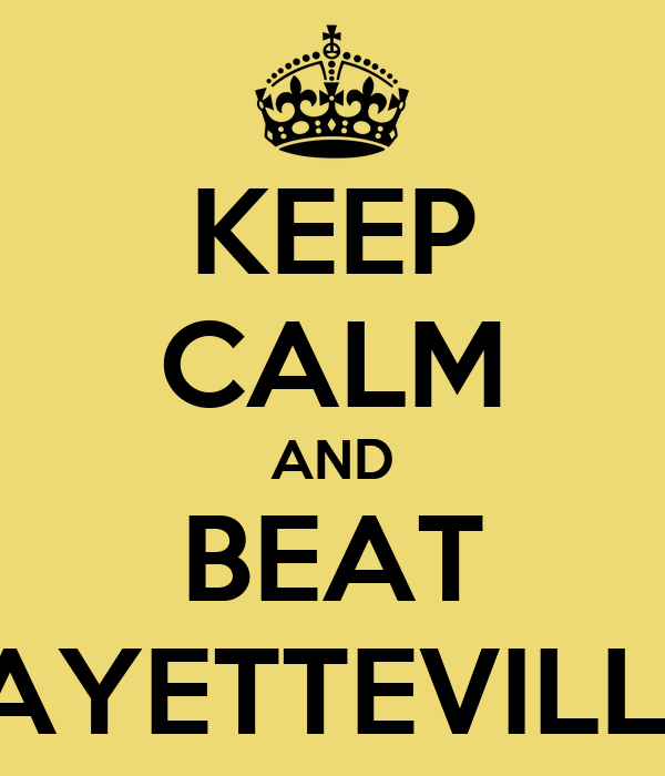 KEEP CALM AND BEAT FAYETTEVILLE
