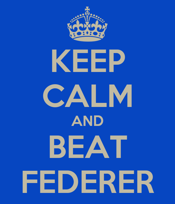 KEEP CALM AND BEAT FEDERER