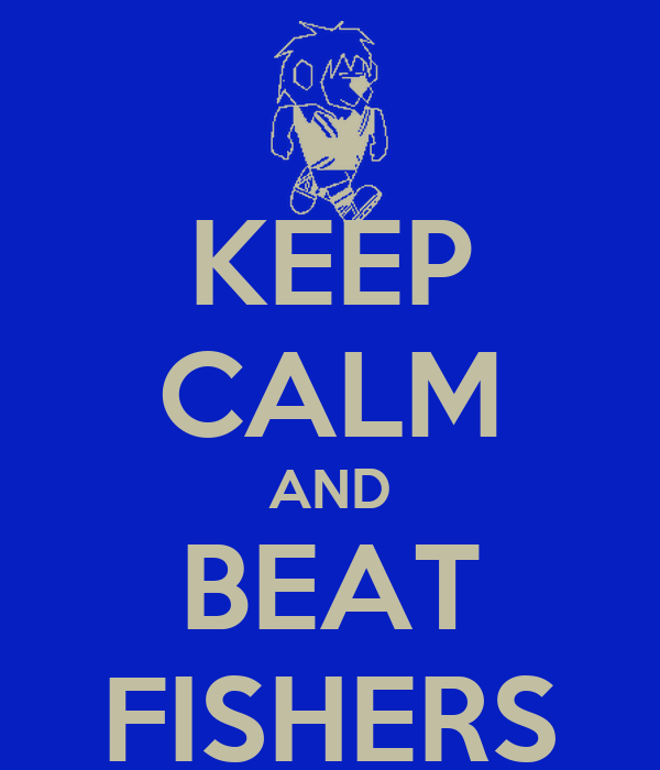 KEEP CALM AND BEAT FISHERS