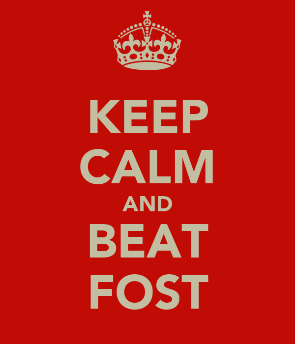 KEEP CALM AND BEAT FOST