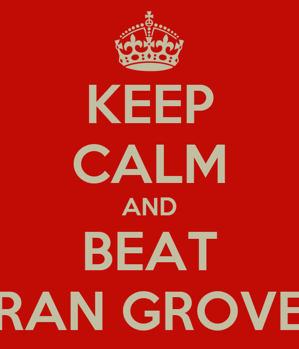 KEEP CALM AND BEAT FRAN GROVES