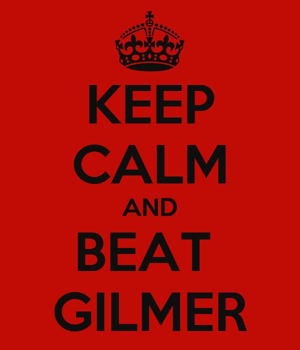KEEP CALM AND BEAT  GILMER