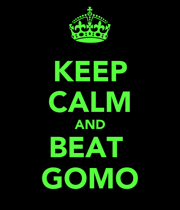 KEEP CALM AND BEAT  GOMO