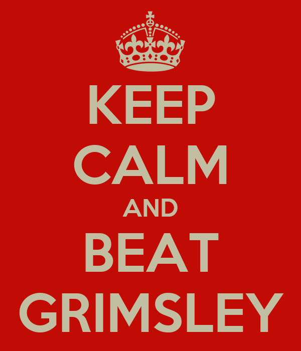 KEEP CALM AND BEAT GRIMSLEY