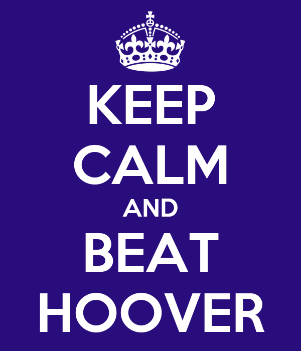 KEEP CALM AND BEAT HOOVER