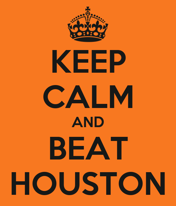 KEEP CALM AND BEAT HOUSTON