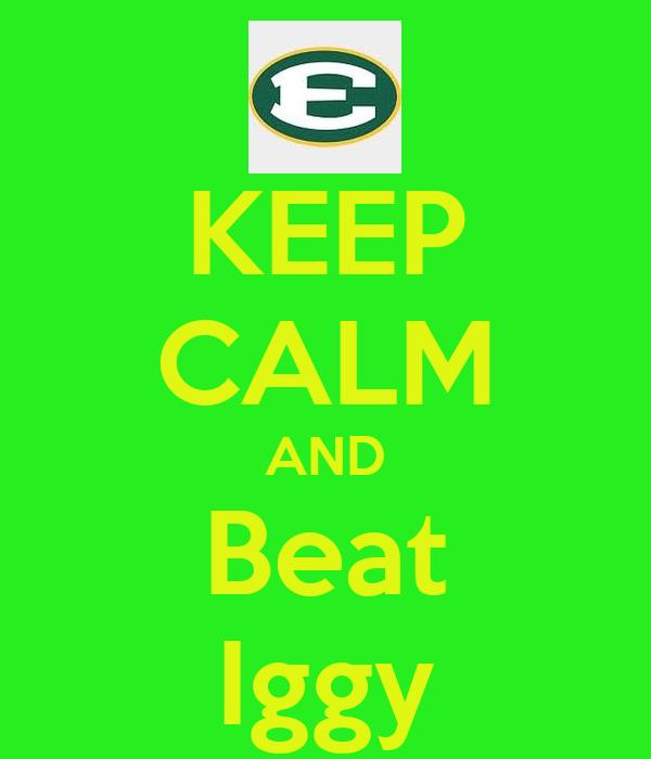 KEEP CALM AND Beat Iggy