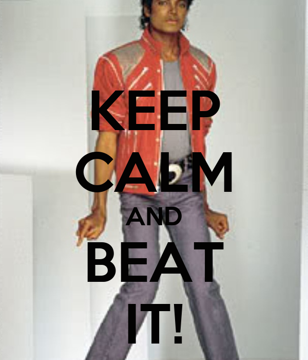 KEEP CALM AND BEAT IT!