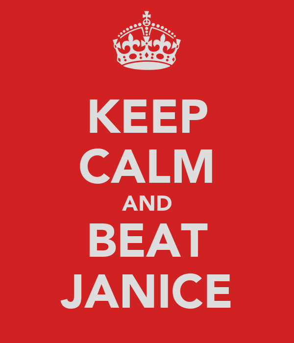 KEEP CALM AND BEAT JANICE
