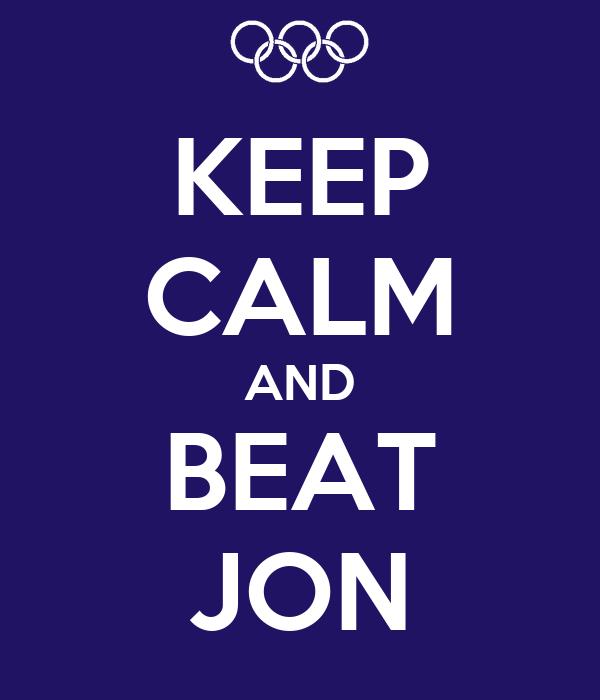 KEEP CALM AND BEAT JON