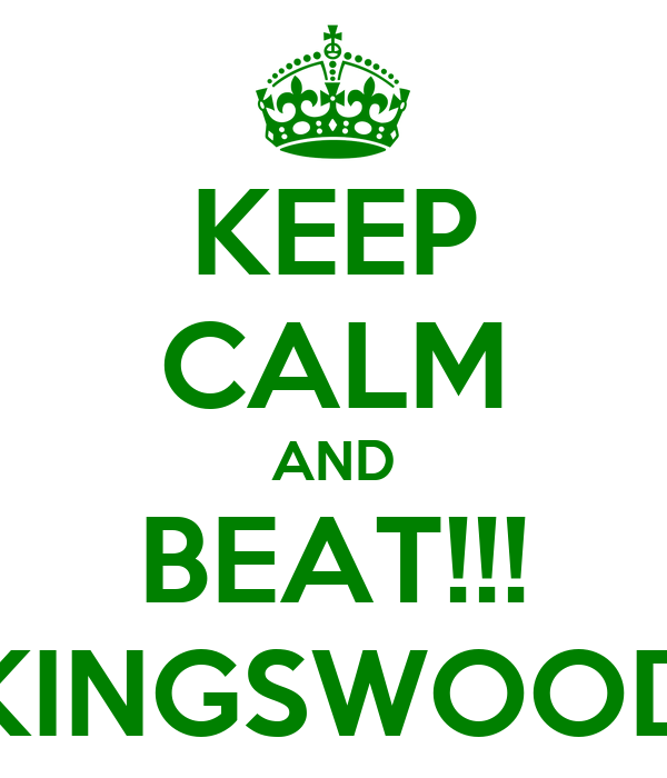 KEEP CALM AND BEAT!!! 'KINGSWOOD'