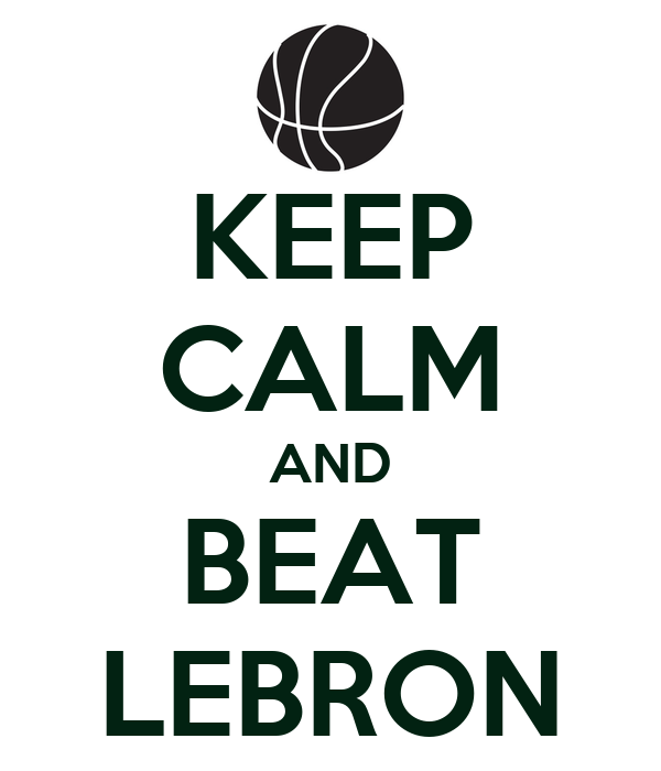 KEEP CALM AND BEAT LEBRON