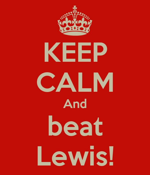 KEEP CALM And beat Lewis!