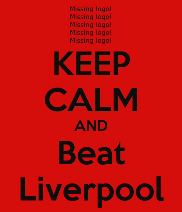 KEEP CALM AND Beat Liverpool