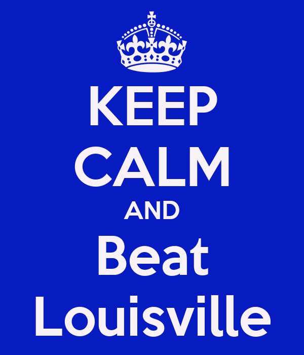 KEEP CALM AND Beat Louisville