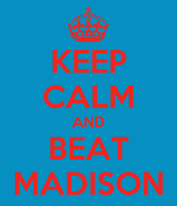 KEEP CALM AND BEAT MADISON