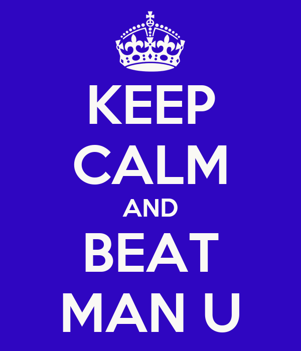 KEEP CALM AND BEAT MAN U