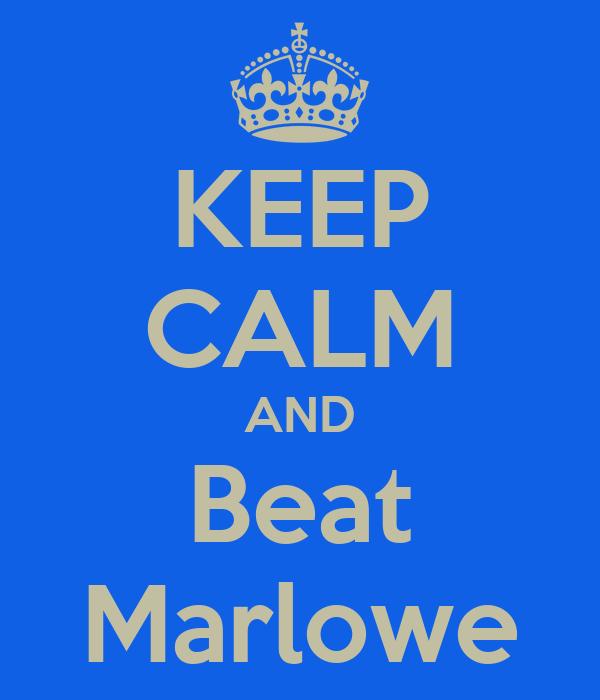 KEEP CALM AND Beat Marlowe