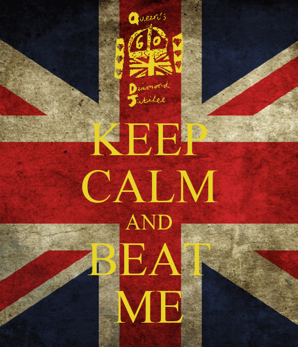 KEEP CALM AND BEAT ME