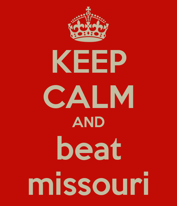 KEEP CALM AND beat missouri