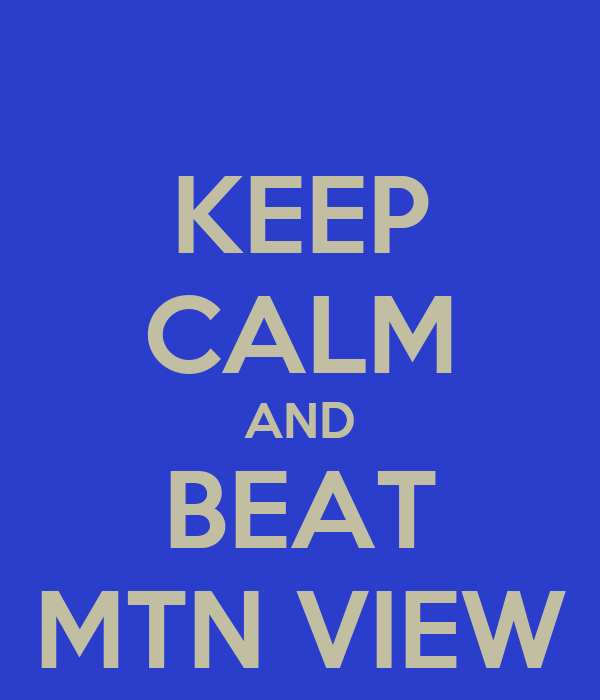 KEEP CALM AND BEAT MTN VIEW
