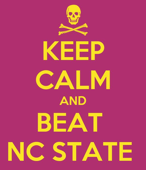 KEEP CALM AND BEAT  NC STATE