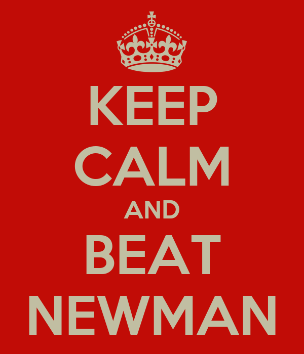 KEEP CALM AND BEAT NEWMAN
