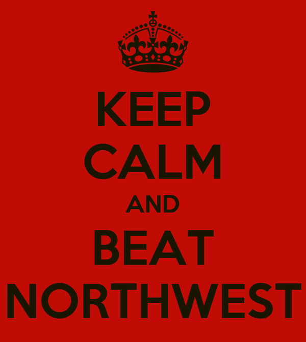KEEP CALM AND BEAT NORTHWEST