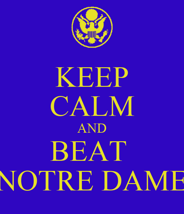 KEEP CALM AND BEAT  NOTRE DAME