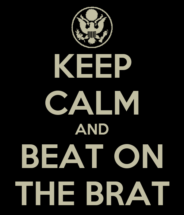 KEEP CALM AND BEAT ON THE BRAT