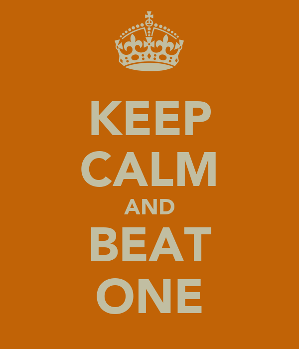 KEEP CALM AND BEAT ONE