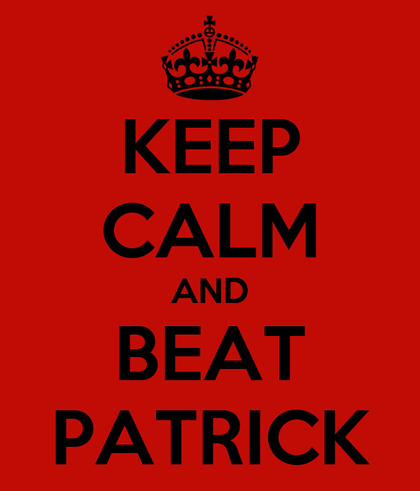 KEEP CALM AND BEAT PATRICK