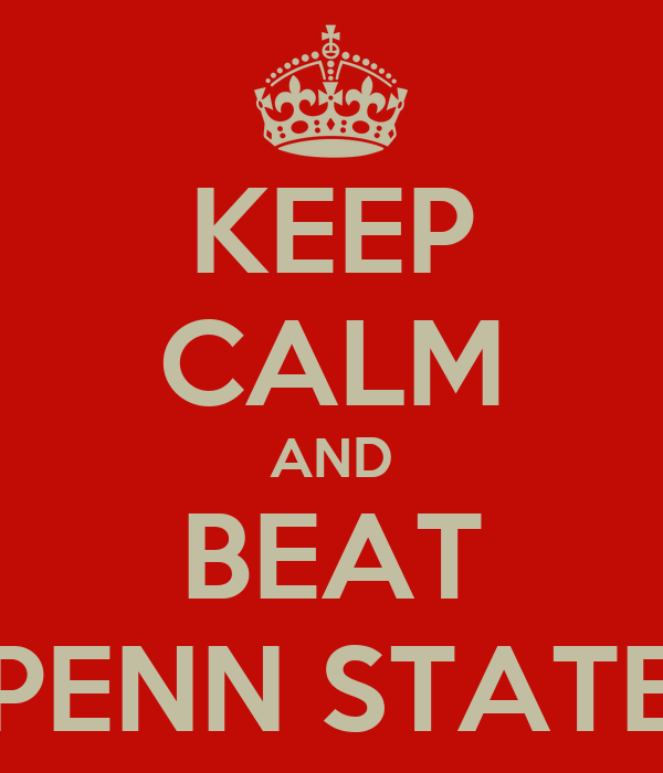 KEEP CALM AND BEAT PENN STATE