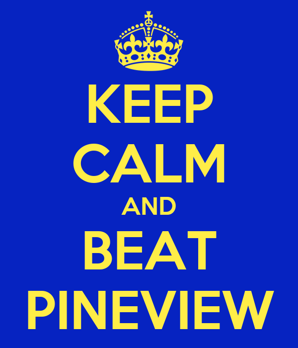 KEEP CALM AND BEAT PINEVIEW