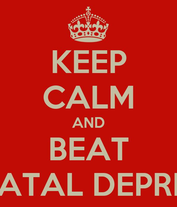 KEEP CALM AND BEAT POSTNATAL DEPRESSION