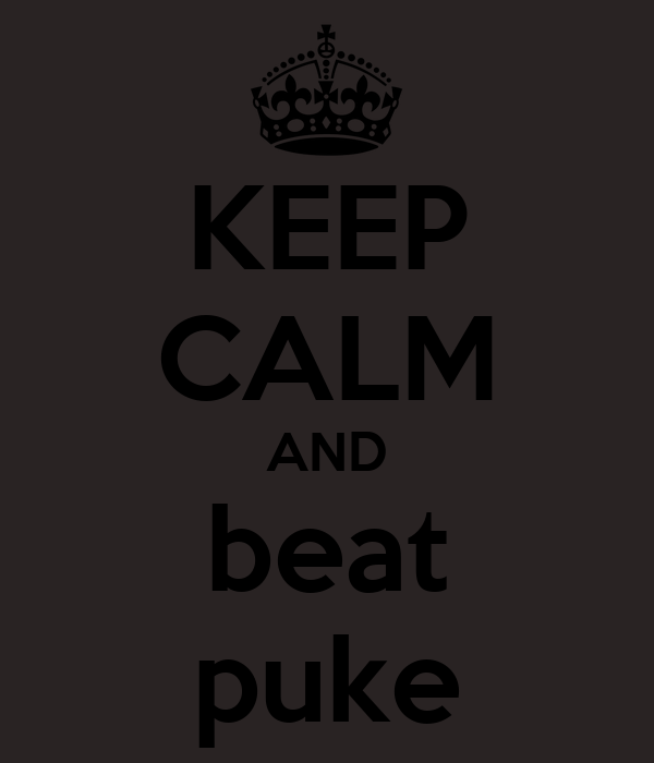 KEEP CALM AND beat puke