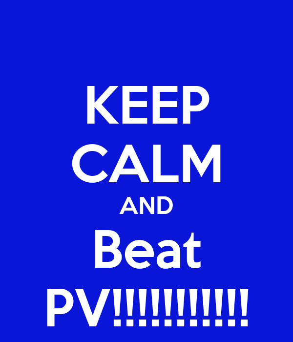 KEEP CALM AND Beat PV!!!!!!!!!!!