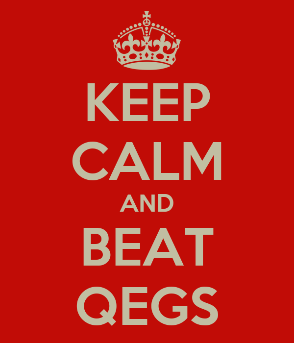 KEEP CALM AND BEAT QEGS