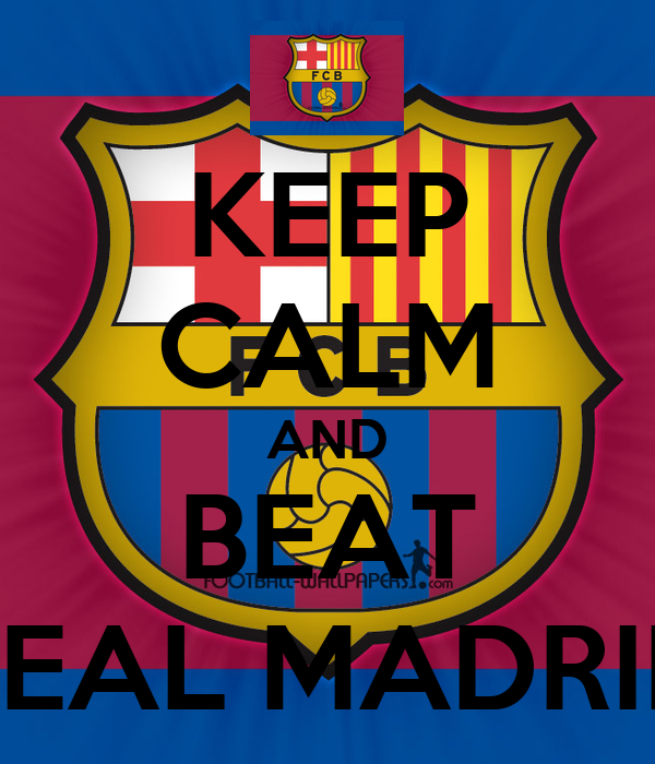 KEEP CALM AND BEAT REAL MADRID