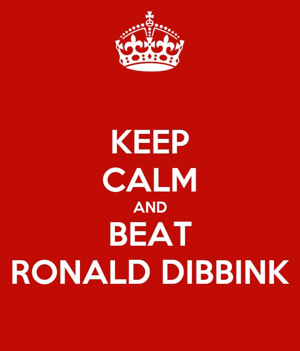 KEEP CALM AND BEAT RONALD DIBBINK