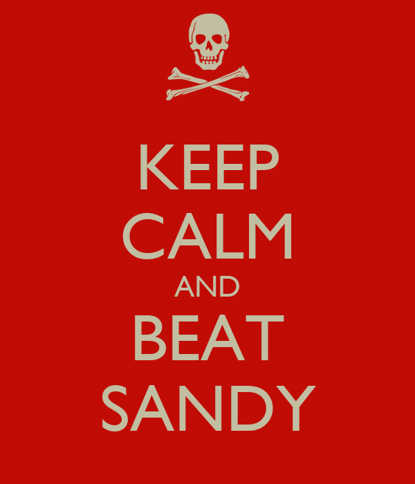 KEEP CALM AND BEAT SANDY