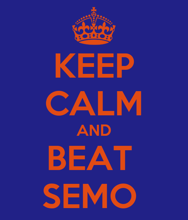 KEEP CALM AND BEAT  SEMO