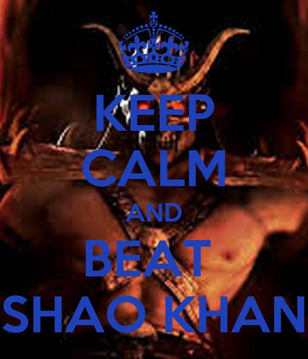 KEEP CALM AND BEAT  SHAO KHAN