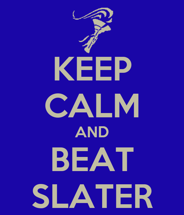 KEEP CALM AND BEAT SLATER