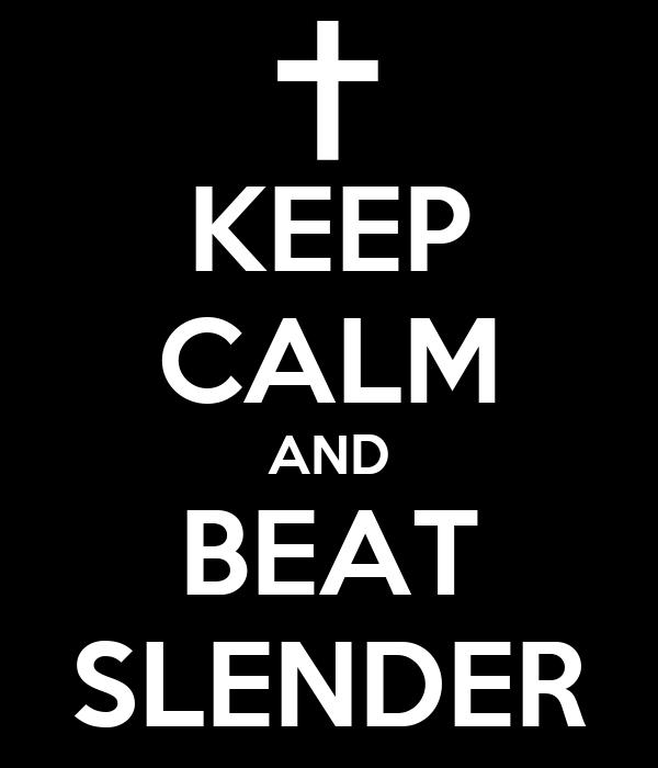 KEEP CALM AND BEAT SLENDER