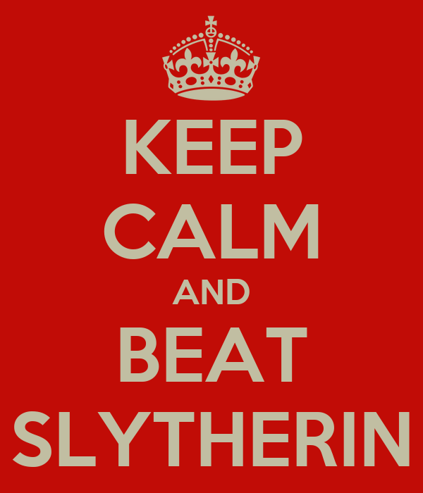 KEEP CALM AND BEAT SLYTHERIN